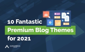Top 10 Fantastic WordPress Premium Blog Themes for 2021