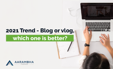 2021 Trend – Blog or vlog, which one is better?
